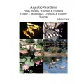 Aquatic Gardens Ponds, Streams, Waterfalls & Fountains: Volume 2. Maintenance, Maintenance, Livestock, Example Systems (Aquatic Gardens: Streams, W...