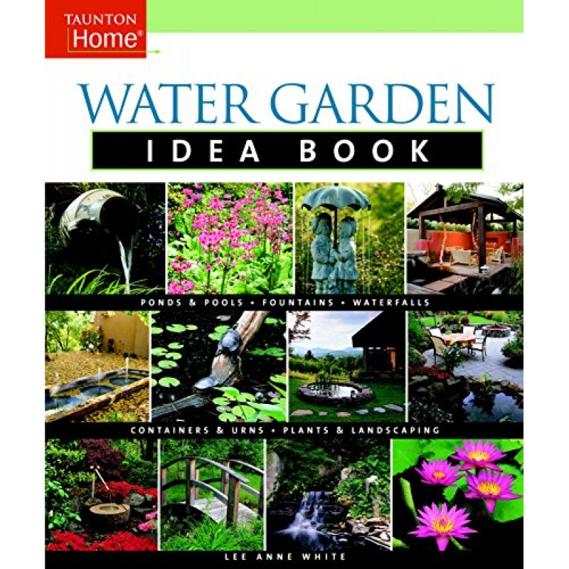 Water Garden Idea Book Taunton Home Idea Books